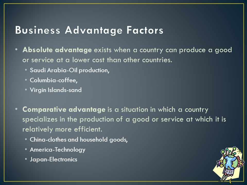 Absolute advantage exists when a country can produce a good or service at a lower cost than other countries.