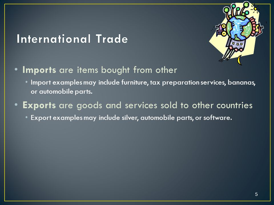 Imports are items bought from other Import examples may include furniture, tax preparation services, bananas, or automobile parts.