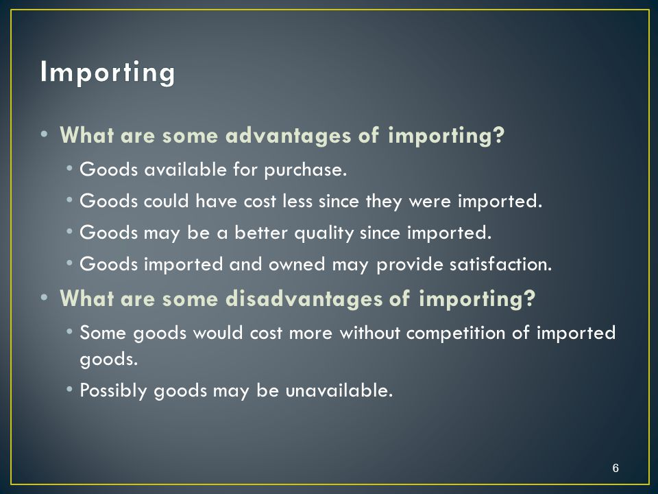 What are some advantages of importing. Goods available for purchase.