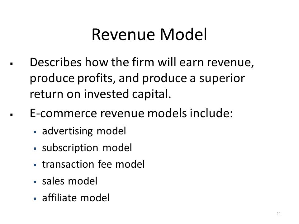 Revenue Model  Describes how the firm will earn revenue, produce profits, and produce a superior return on invested capital.