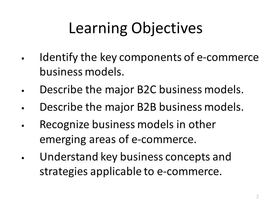 Learning Objectives  Identify the key components of e-commerce business models.