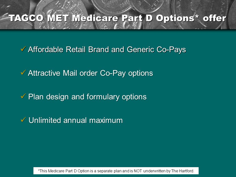 *This Medicare Part D Option is a separate plan and is NOT underwritten by The Hartford.