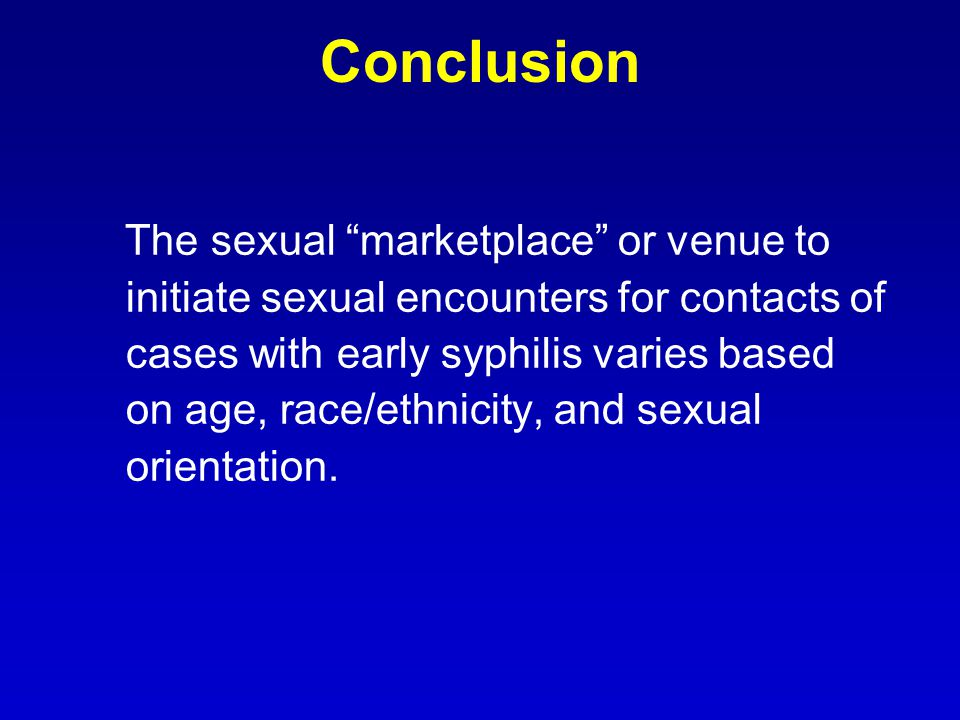 Conclusion The sexual marketplace or venue to initiate sexual encounters for contacts of cases with early syphilis varies based on age, race/ethnicity, and sexual orientation.
