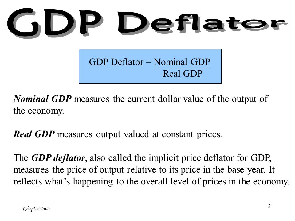 Chapter Two 8 Nominal GDP measures the current dollar value of the output of the economy.