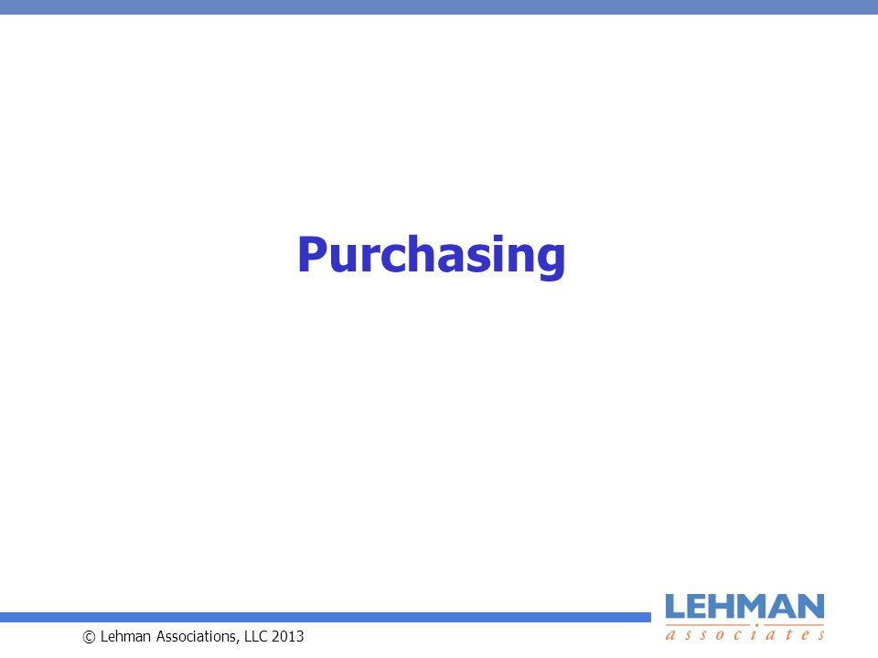 © Lehman Associations, LLC 2013 Purchasing