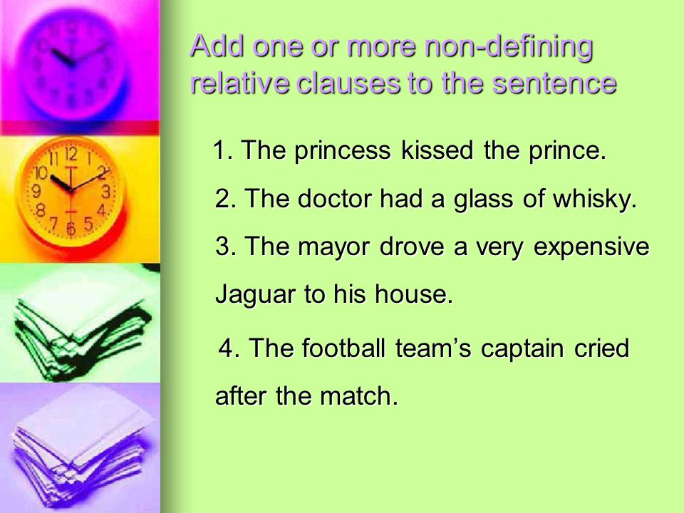 Add one or more non-defining relative clauses to the sentence 1.
