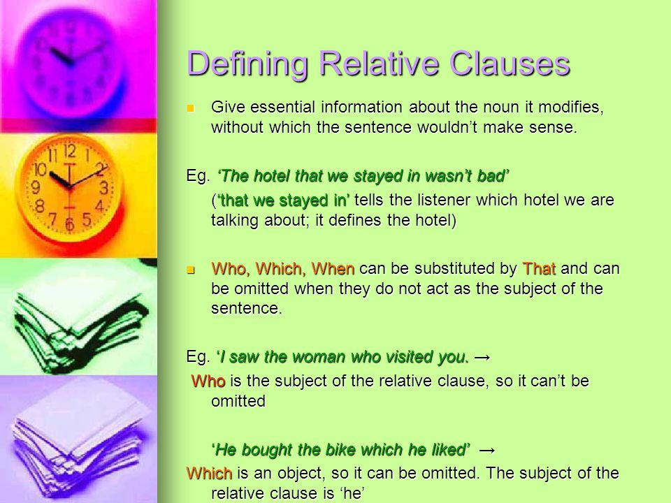 Defining Relative Clauses Give essential information about the noun it modifies, without which the sentence wouldn't make sense.