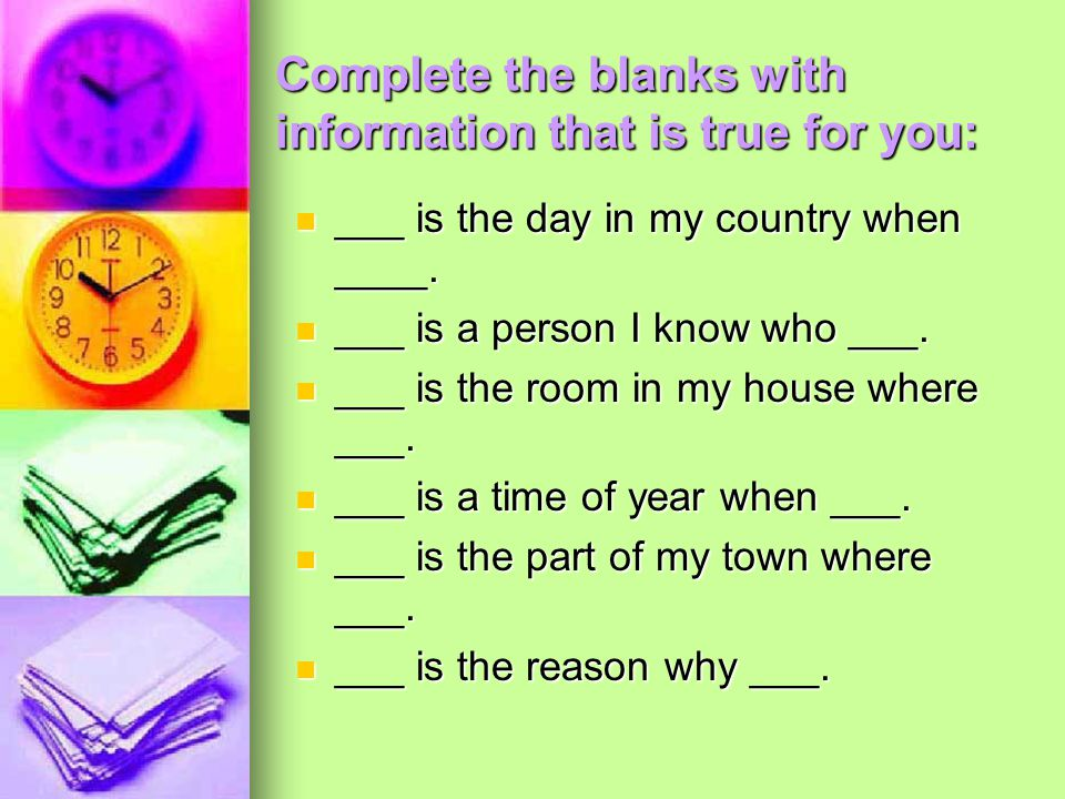 Complete the blanks with information that is true for you: ___ is the day in my country when ____.