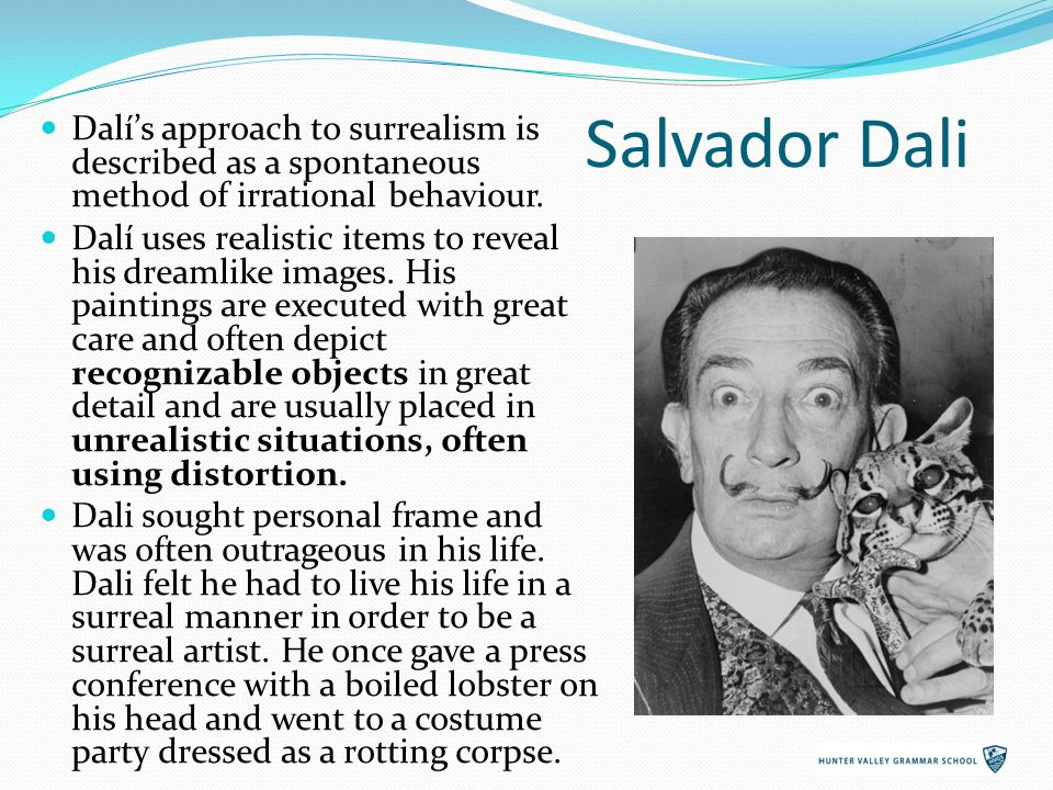 Salvador Dali Dalí's approach to surrealism is described as a spontaneous method of irrational behaviour.