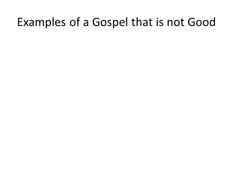 Examples of a Gospel that is not Good