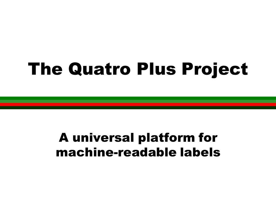 The quatro plus project a universal platform for machine readable 1 the quatro plus project a universal platform for machine readable labels malvernweather Image collections