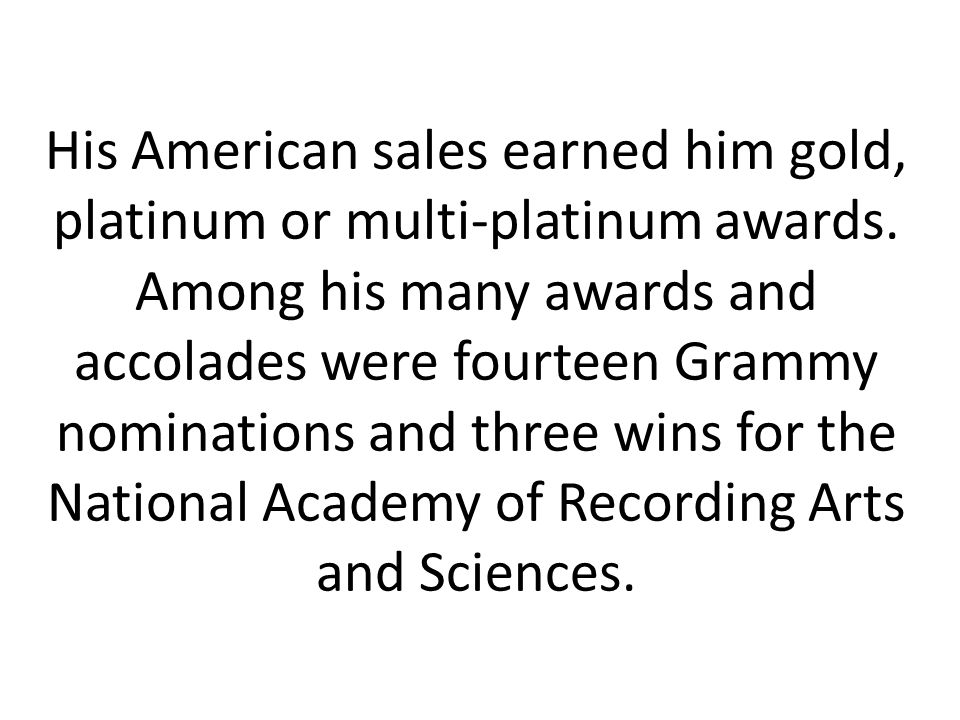 His American sales earned him gold, platinum or multi-platinum awards.