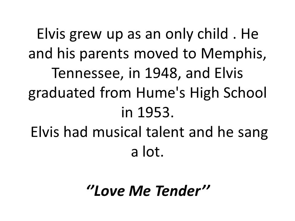 Elvis grew up as an only child.