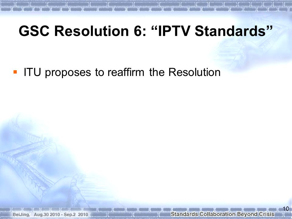GSC Resolution 6: IPTV Standards  ITU proposes to reaffirm the Resolution 10