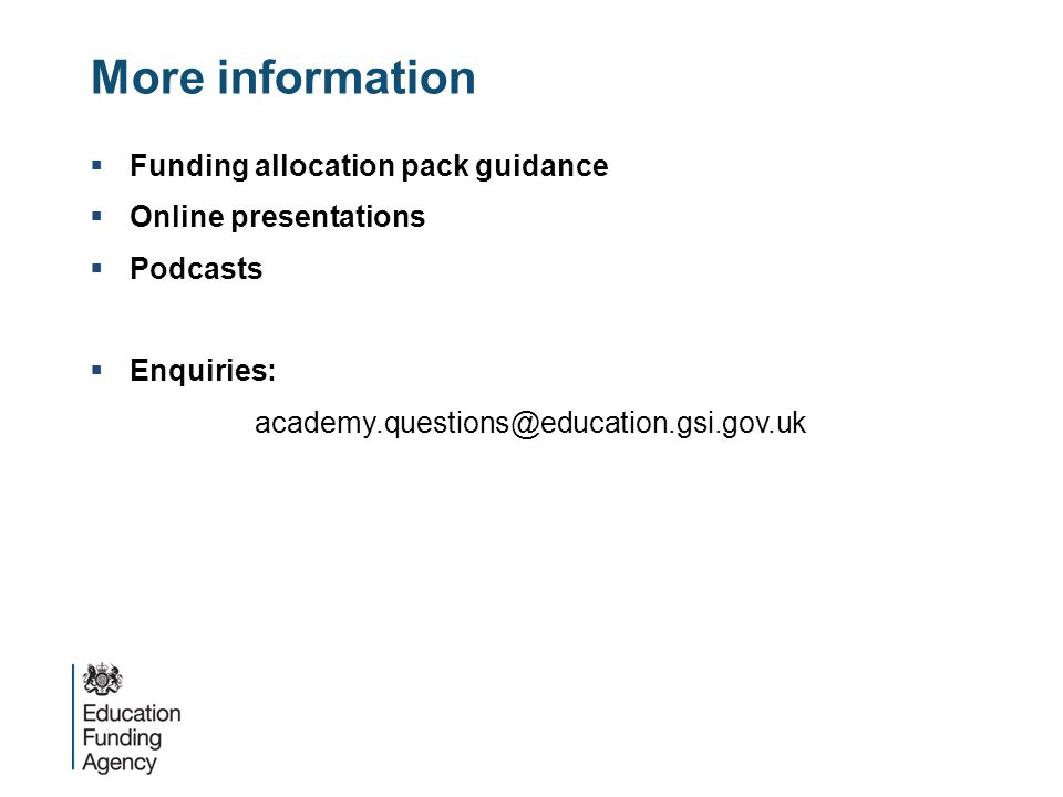 More information  Funding allocation pack guidance  Online presentations  Podcasts  Enquiries: