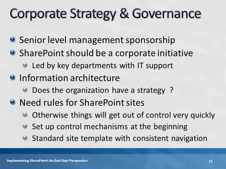 Senior level management sponsorship SharePoint should be a corporate initiative Led by key departments with IT support Information architecture Does the organization have a strategy .