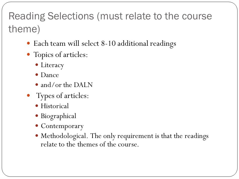 Reading Selections (must relate to the course theme) Each team will select 8-10 additional readings Topics of articles: Literacy Dance and/or the DALN Types of articles: Historical Biographical Contemporary Methodological.