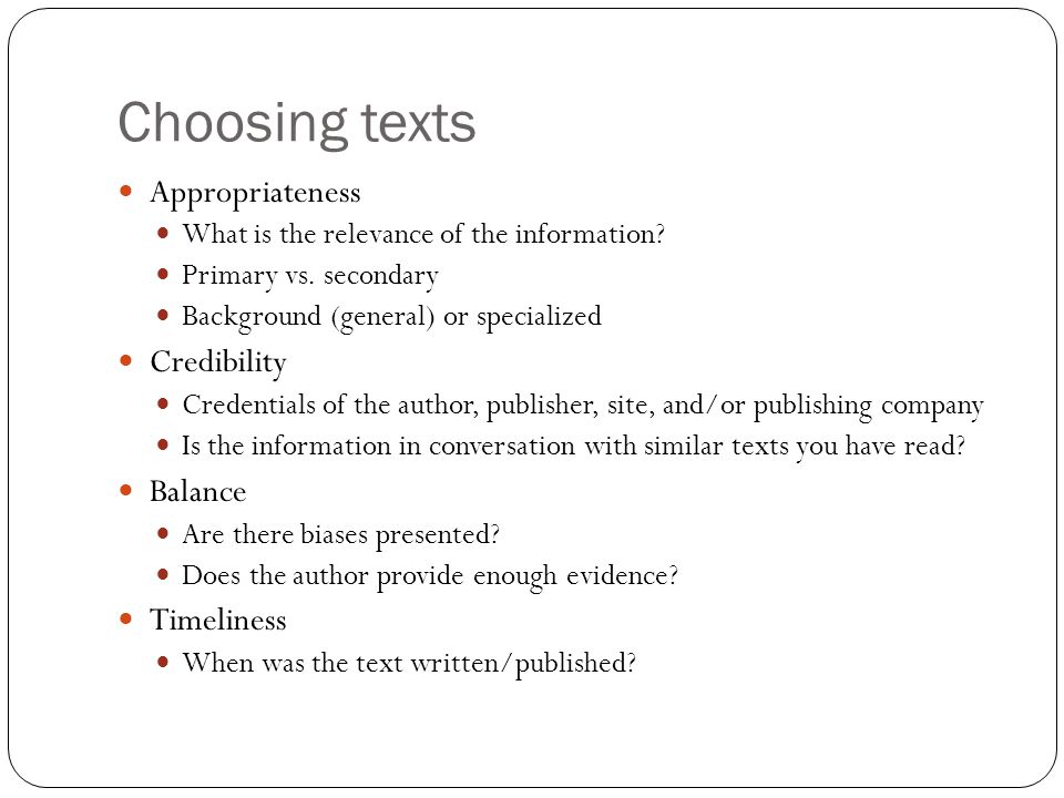 Choosing texts Appropriateness What is the relevance of the information.