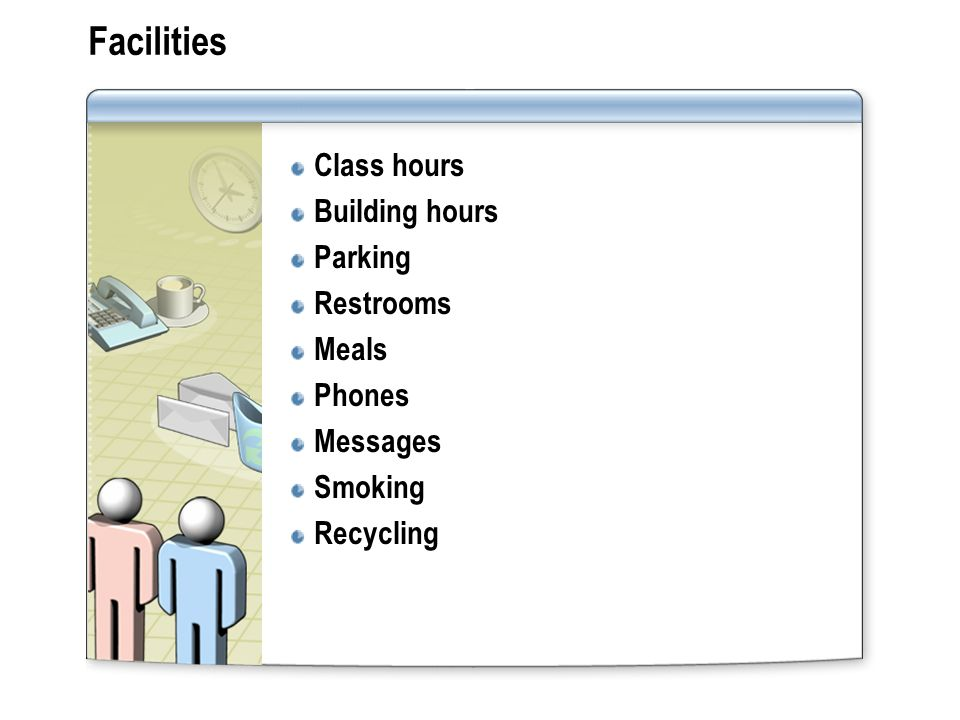 Facilities Class hours Building hours Parking Restrooms Meals Phones Messages Smoking Recycling