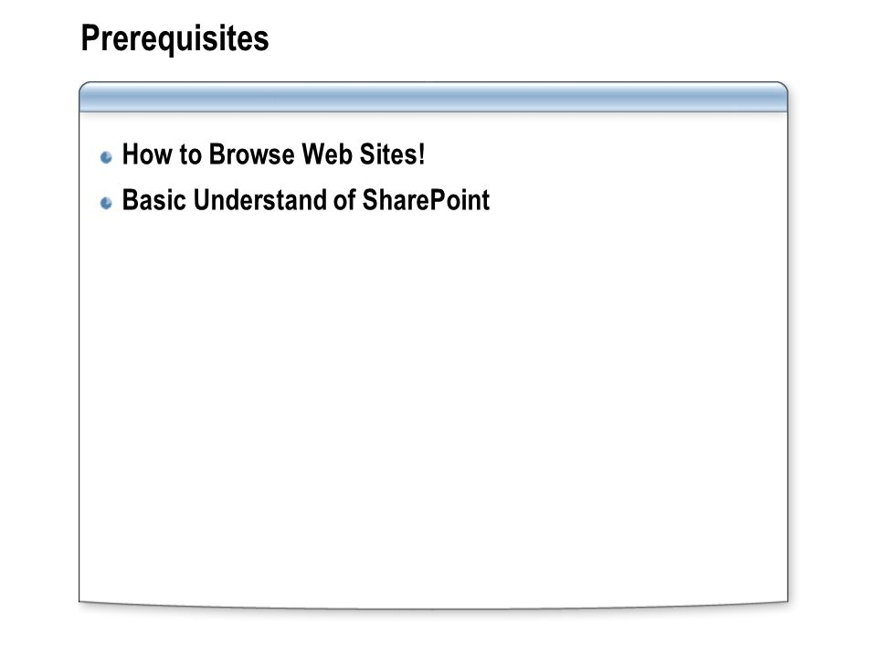 Prerequisites How to Browse Web Sites! Basic Understand of SharePoint