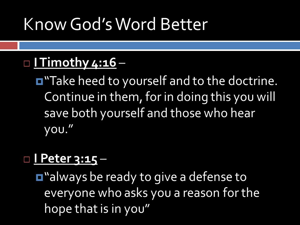 Know God's Word Better  I Timothy 4:16 –  Take heed to yourself and to the doctrine.