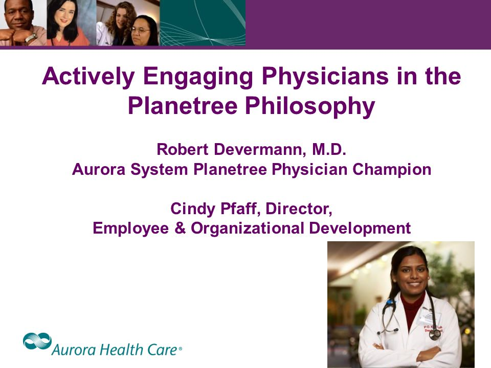 1 Actively Engaging Physicians in the Planetree Philosophy Robert Devermann, M.D.