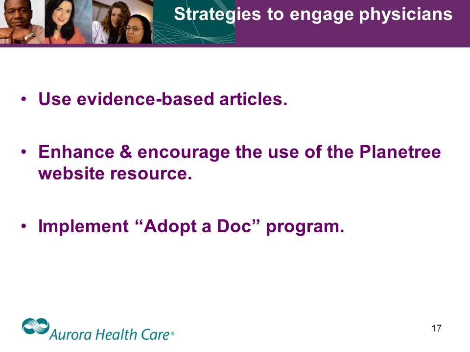 17 Strategies to engage physicians Use evidence-based articles.
