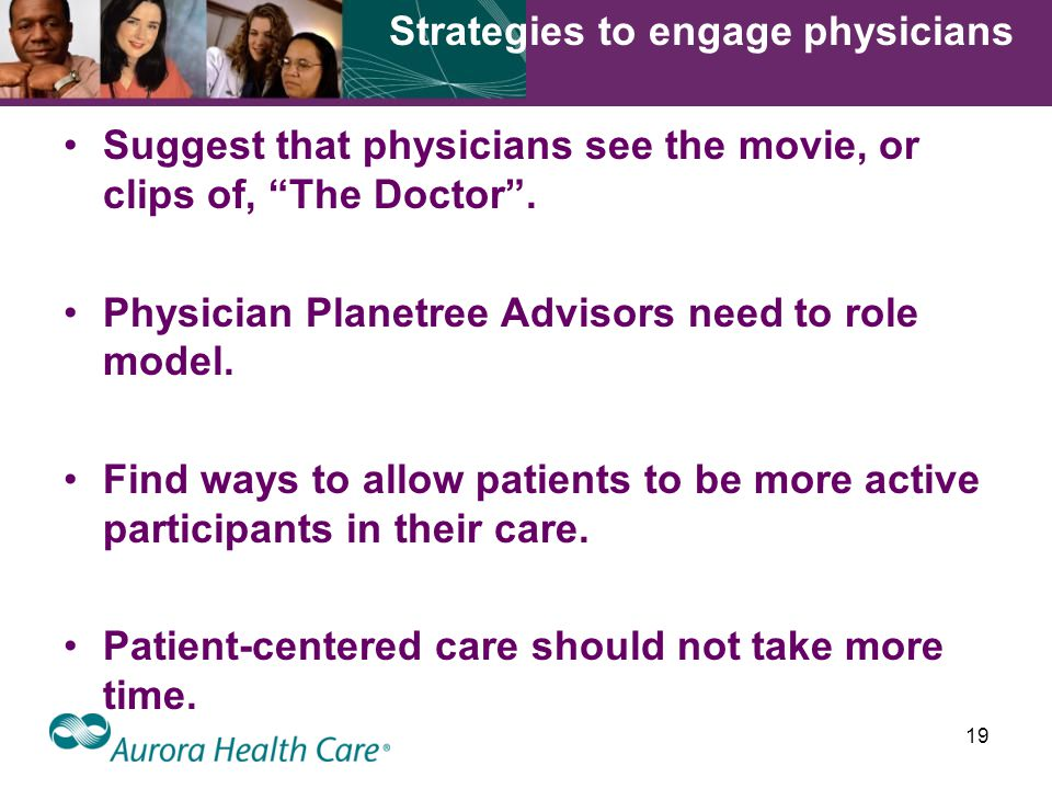 19 Strategies to engage physicians Suggest that physicians see the movie, or clips of, The Doctor .