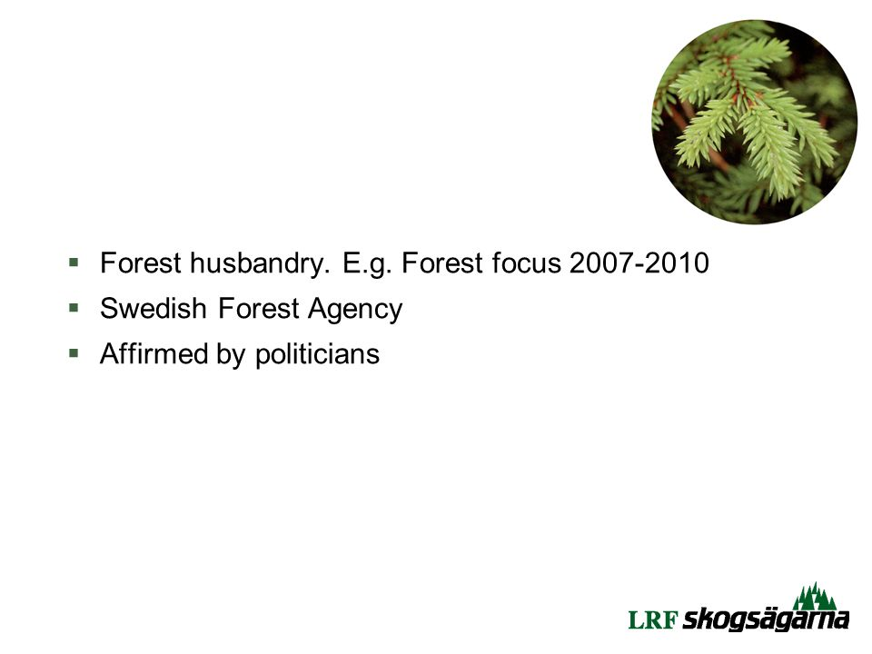 Forest husbandry. E.g. Forest focus  Swedish Forest Agency  Affirmed by politicians