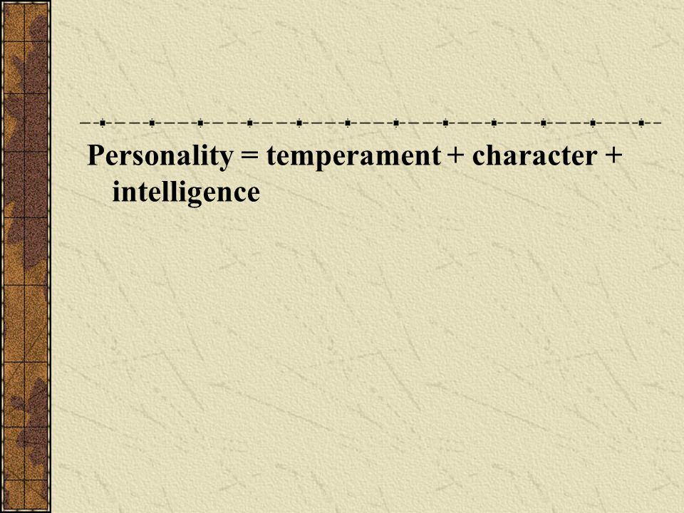 Personality = temperament + character + intelligence