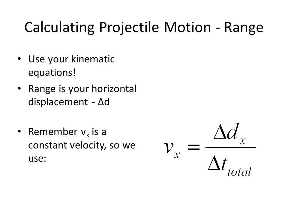 Calculating Projectile Motion - Range Use your kinematic equations.
