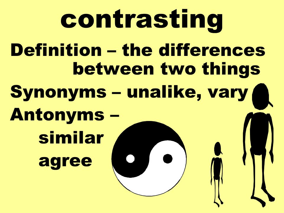contrasting Definition – the differences between two things Synonyms – unalike, vary Antonyms – similar agree