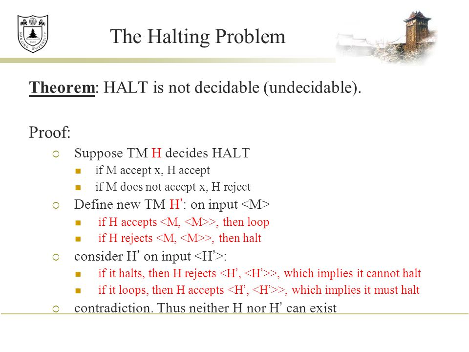 The Halting Problem Theorem: HALT is not decidable (undecidable).