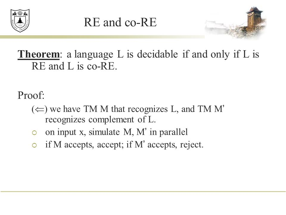 RE and co-RE Theorem: a language L is decidable if and only if L is RE and L is co-RE.