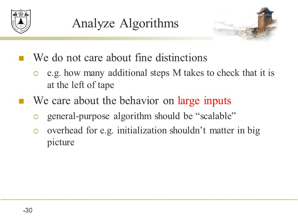  30 Analyze Algorithms We do not care about fine distinctions  e.g.