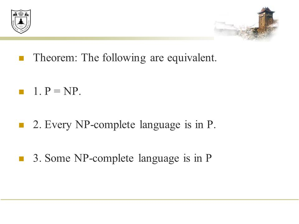 Theorem: The following are equivalent. 1. P = NP.