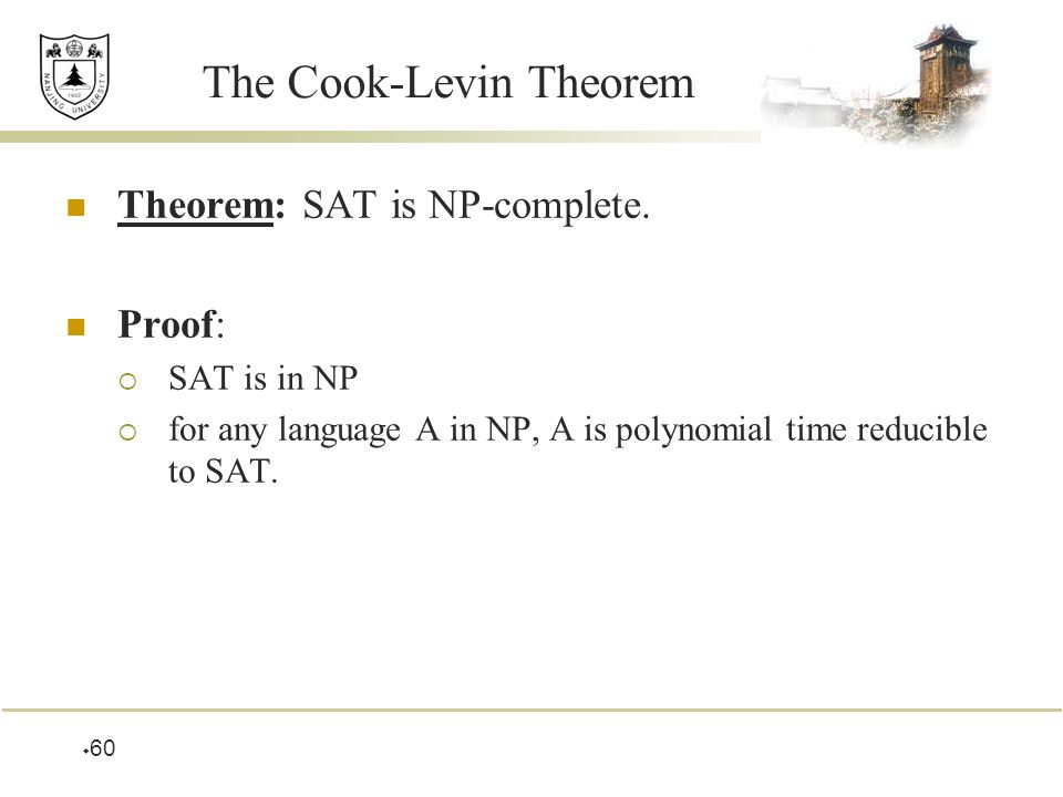  60 The Cook-Levin Theorem Theorem: SAT is NP-complete.