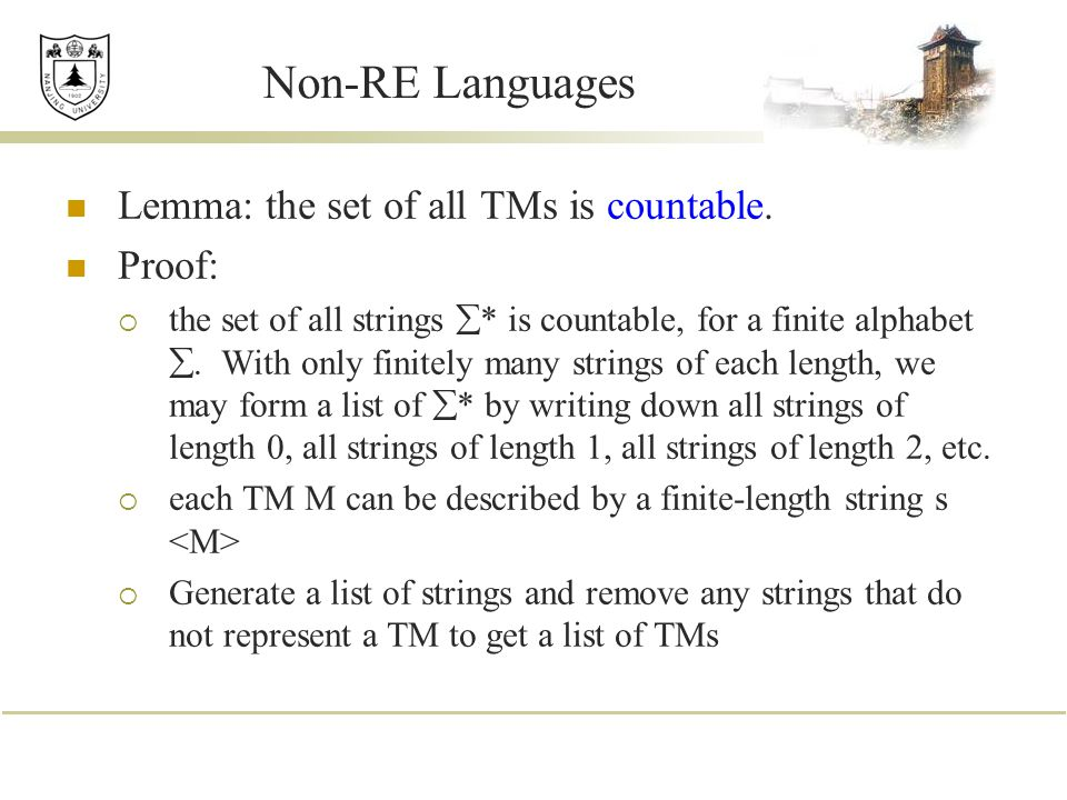 Non-RE Languages Lemma: the set of all TMs is countable.