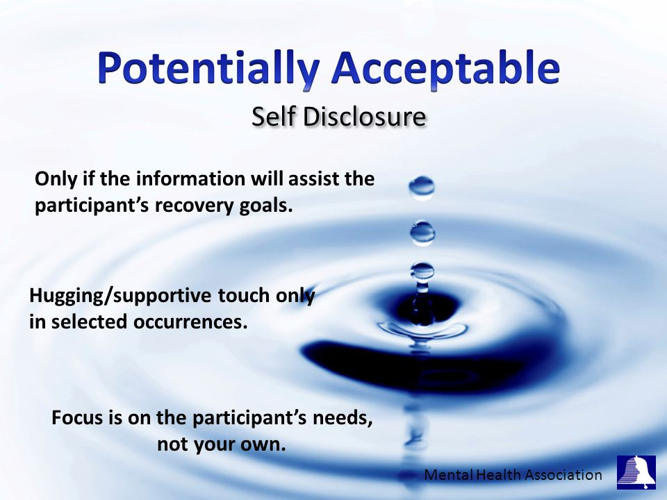 Self Disclosure Only if the information will assist the participant's recovery goals.