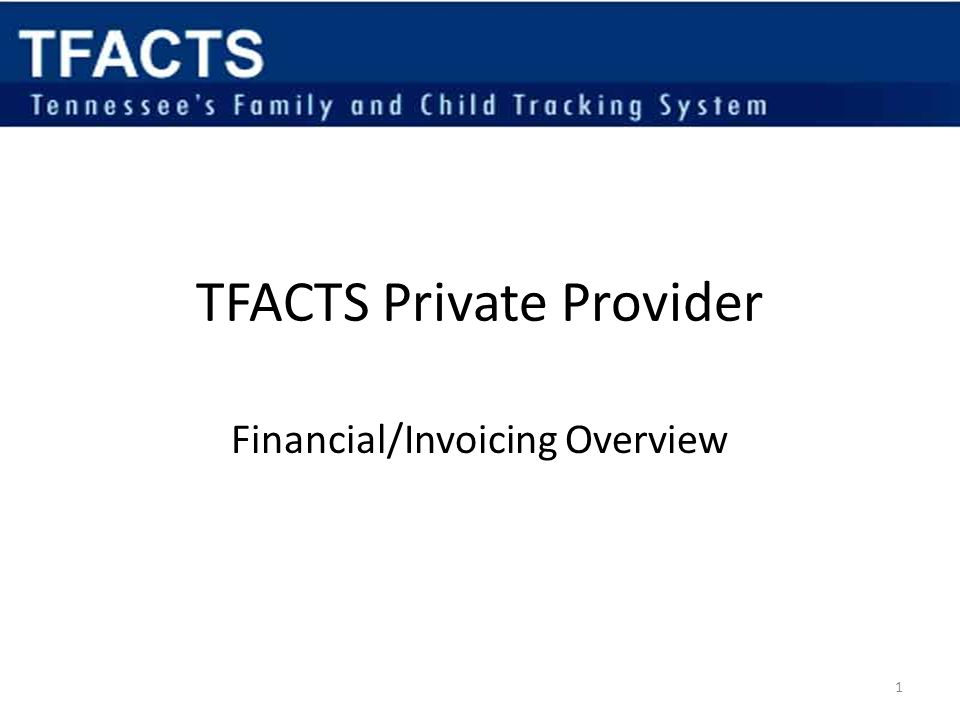 TFACTS Private Provider Financial/Invoicing Overview 1