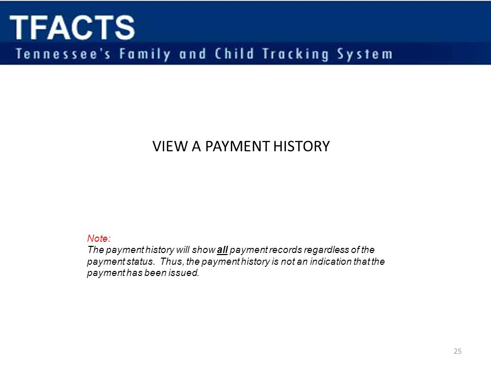 VIEW A PAYMENT HISTORY Note: The payment history will show all payment records regardless of the payment status.