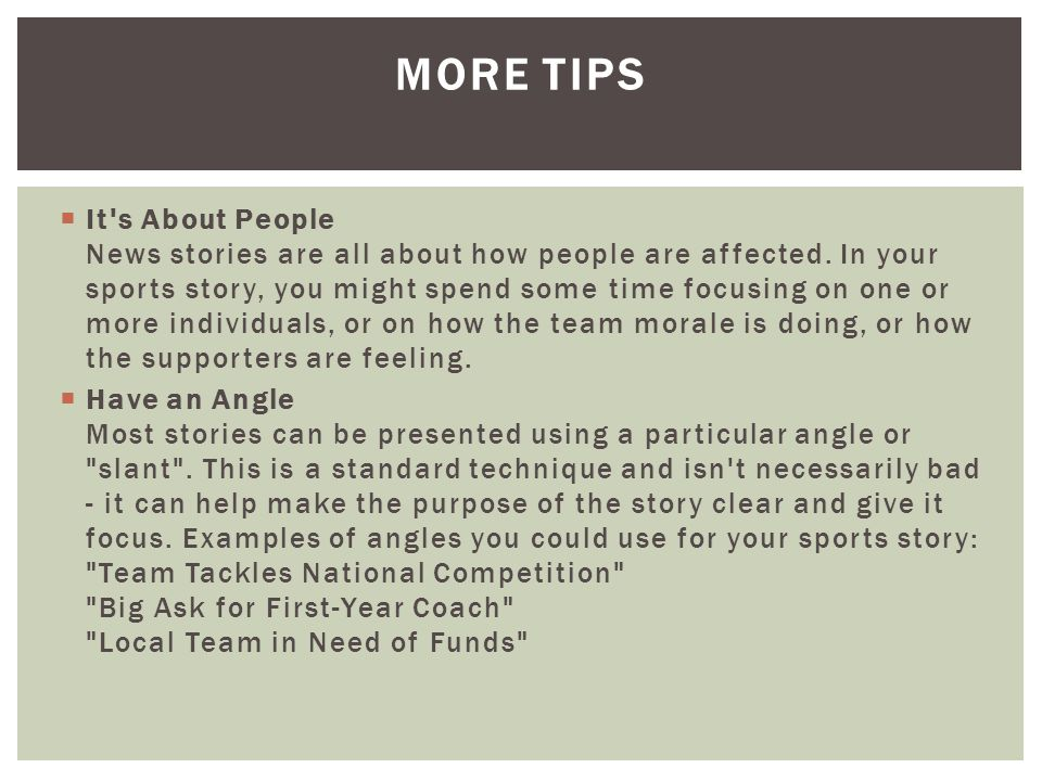 MORE TIPS  It s About People News stories are all about how people are affected.
