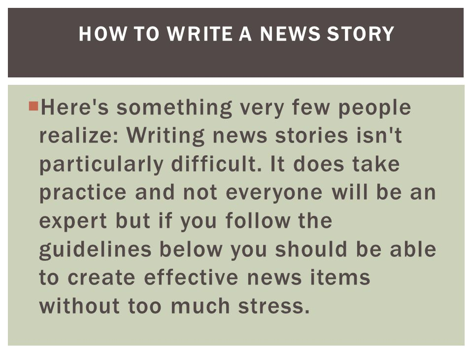  Here s something very few people realize: Writing news stories isn t particularly difficult.