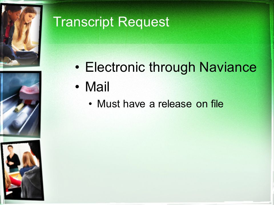 Transcript Request Electronic through Naviance Mail Must have a release on file