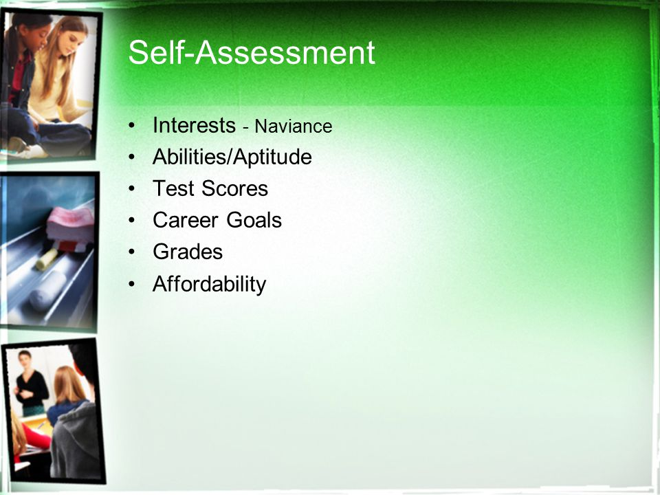 Self-Assessment Interests - Naviance Abilities/Aptitude Test Scores Career Goals Grades Affordability