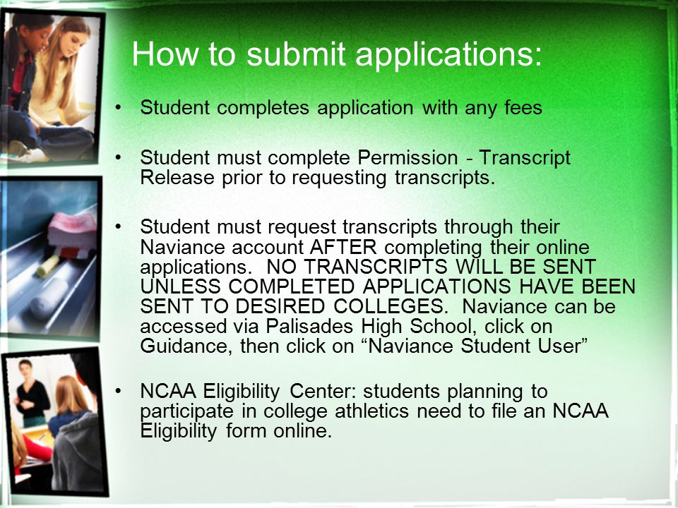 How to submit applications: Student completes application with any fees Student must complete Permission - Transcript Release prior to requesting transcripts.