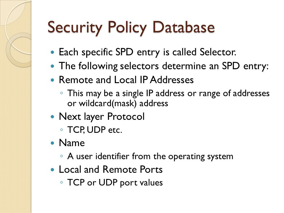 Security Policy Database Each specific SPD entry is called Selector.