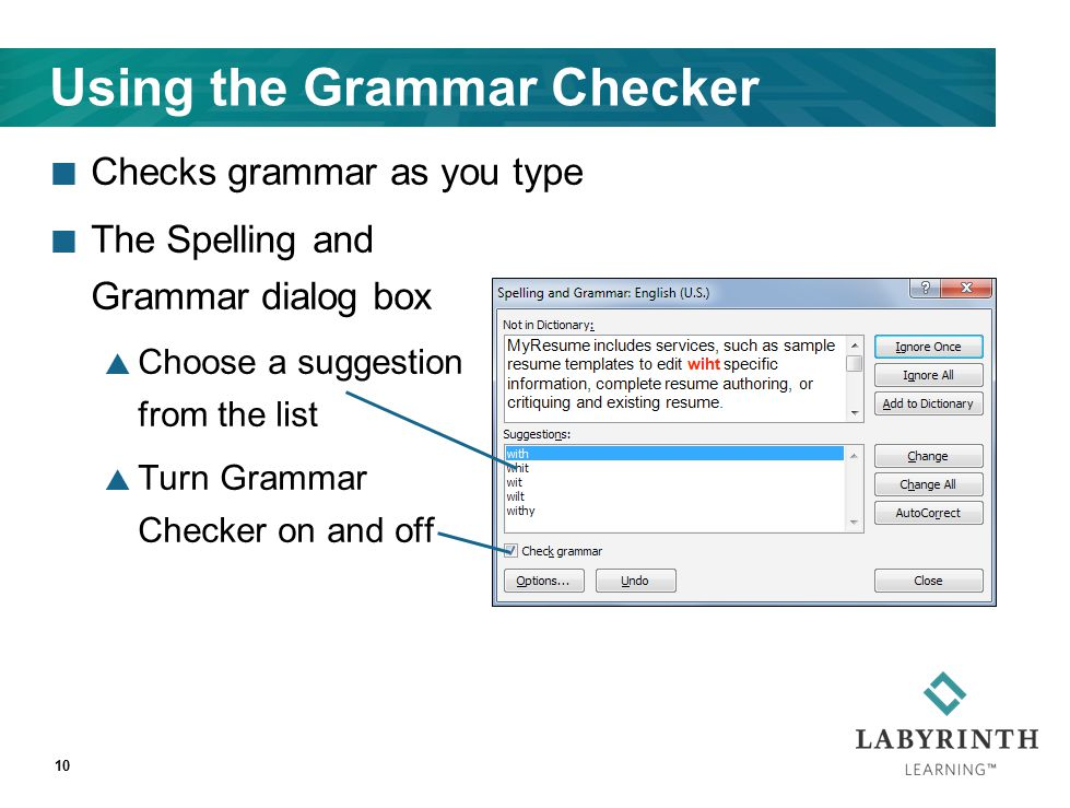 Using the Grammar Checker Checks grammar as you type The Spelling and Grammar dialog box  Choose a suggestion from the list  Turn Grammar Checker on and off 10