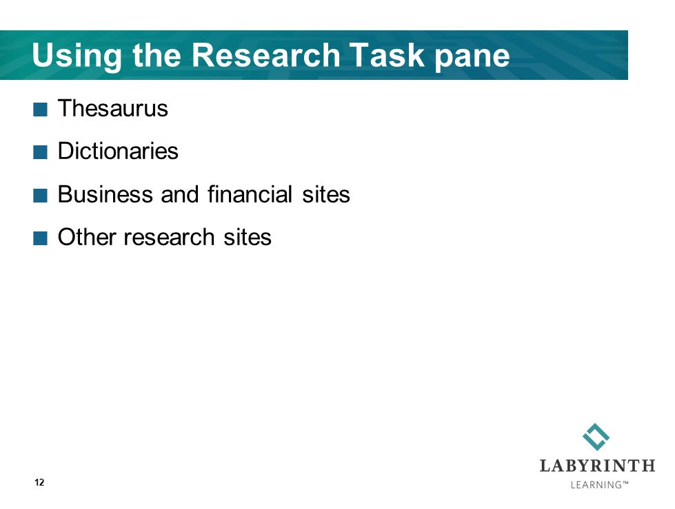 Using the Research Task pane Thesaurus Dictionaries Business and financial sites Other research sites 12