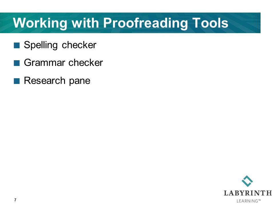Working with Proofreading Tools Spelling checker Grammar checker Research pane 7